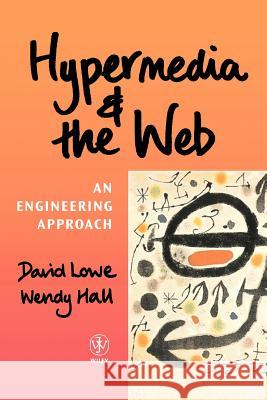 Hypermedia and the Web : An Engineering Approach David Lowe Dr David Lowe Lowe 9780471983125