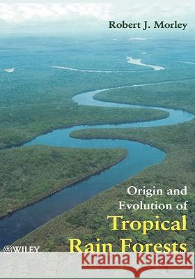 Origin and Evolution of Tropical Rain Forests Robert J. Morley 9780471983262