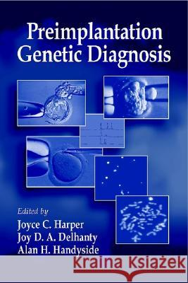 Preimplantation Genetic Diagnosis Joyce Harper Joy D. a. Delhanty Alan H. Handyside 9780471985006 John Wiley & Sons