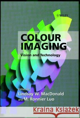 Colour Imaging: Vision and Technology Ronnier Luo Lindsay W. MacDonald L. W. MacDonald 9780471985310