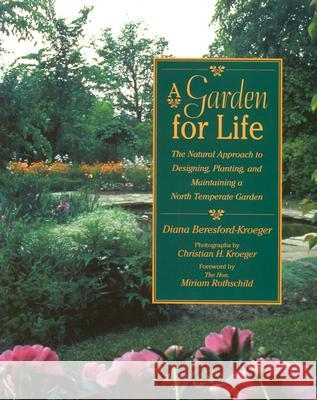 A Garden for Life: The Natural Approach to Designing, Planting, and Maintaining a North Temperate Garden Diana Beresford-Kroeger Miriam Rothschild Christian H. Kroeger 9780472030125