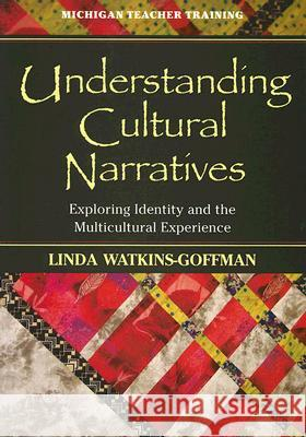 Understanding Cultural Narratives : Exploring Identity and the Multicultural Experience Linda Watkins-Goffman 9780472030347