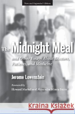 The Midnight Meal and Other Essays About Doctors, Patients and Medicine Jerome Lowenstein Alexandra Minna Stern Howard Markel 9780472030842