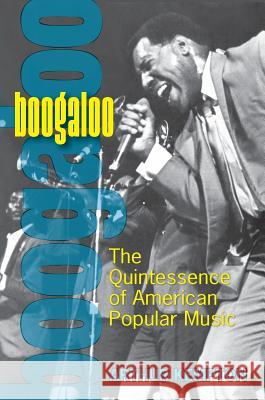 Boogaloo: The Quintessence of American Popular Music Arthur Kempton 9780472030873