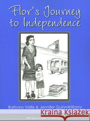 Flor's Journey to Independence Barbara Vaille Jennifer Quinnwilliams Barbara Goodsitt 9780472031078