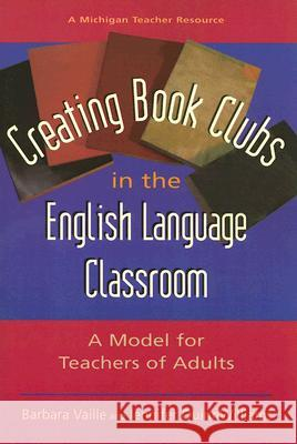 Creating Book Clubs in the English Language Classroom: A Model for Teachers of Adults Barbara Vaille Jennifer Quinnwilliams 9780472031092