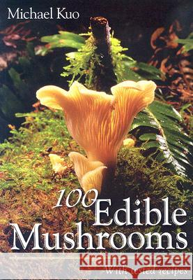 100 Edible Mushrooms: With Tested Recipes Michael Kuo John D. Moore Darvin DeShazer 9780472031269