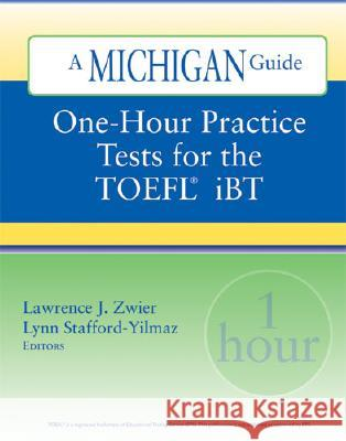 One-hour Practice Tests for the TOEFL  IBT Lawrence J. Zwier Lynn M. Stafford-Yilmaz 9780472032143