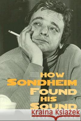 How Sondheim Found His Sound Steve Swayne 9780472032297