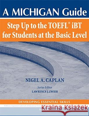 Step Up to the Toefl(r) IBT for Students at the Basic Level (with Audio CD): A Michigan Guide Nigel A. Caplan Lawrence J. Zwier 9780472034079