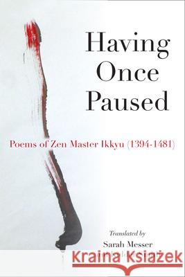 Having Once Paused: Poems of Zen Master Ikkyau (1394-1481) Ikkyau                                   Ikkyu                                    Sarah Messer 9780472052561