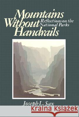 Mountains Without Handrails: Reflections on the National Parks Joseph L. Sax 9780472063246
