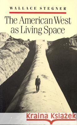 The American West as Living Space Wallace Earle Stegner 9780472063758