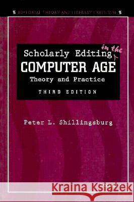 Scholarly Editing in the Computer Age: Theory and Practice Peter Shillingsburg David Greetham 9780472066001