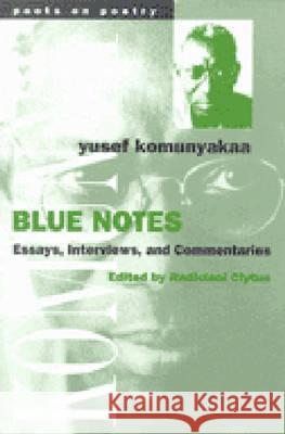 Blue Notes : Essays, Interviews, and Commentaries Yusef Komunyakaa Radiclani Clytus 9780472066513
