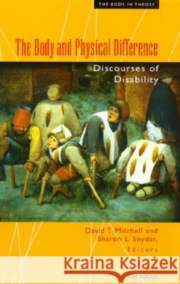 The Body and Physical Difference: Discourses of Disability David Mitchell Sharon Snyder 9780472066599