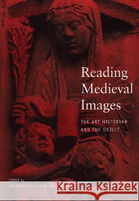 Reading Medieval Images : The Art Historian and the Object Thelma K. Thomas Elizabeth L. Sears 9780472067510