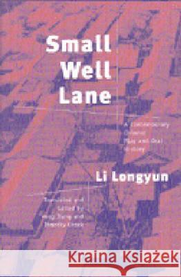 Small Well Lane : A Contemporary Chinese Play and Oral History Longyun Li Li Longyun Hong Jiang 9780472067954