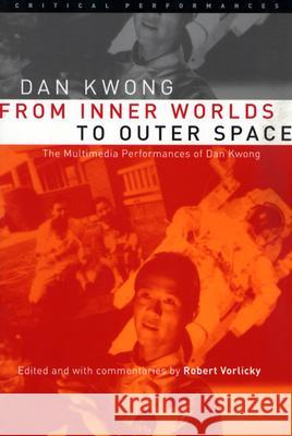 From Inner Worlds to Outer Space: The Multimedia Performances of Dan Kwong Dan Kwong Robert Vorlicky 9780472068661