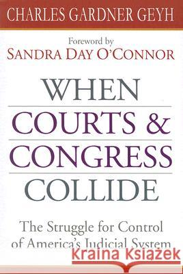 When Courts & Congress Collide: The Struggle for Control of America's Judicial System Charles Gardner Geyh 9780472069224