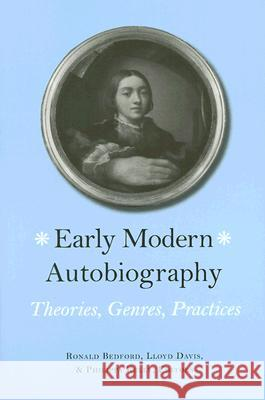 Early Modern Autobiography: Theories, Genres, Practices Ronald Bedford Lloyd Davis Philippa Kelly 9780472069286