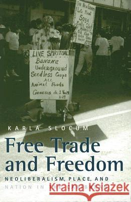 Free Trade and Freedom: Neoliberalism, Place, and Nation in the Caribbean Karla Slocum 9780472069354