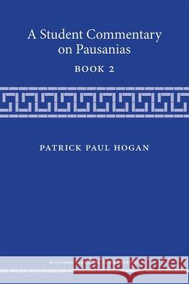 A Student Commentary on Pausanias Book 2 Patrick Hogan 9780472073986