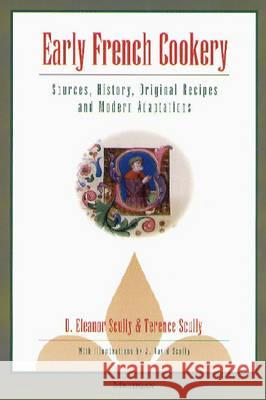 Early French Cookery : Sources, History, Original Recipes and Modern Adaptations D. Eleanor Scully Terence Peter Scully Terence Scully 9780472088775