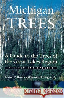 Michigan Trees: A Guide to the Trees of the Great Lakes Region Burton Verne Barnes Warren Herbert Wagner 9780472089215