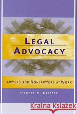 Legal Advocacy: Lawyers and Nonlawyers at Work Herbert M. Kritzer 9780472109357