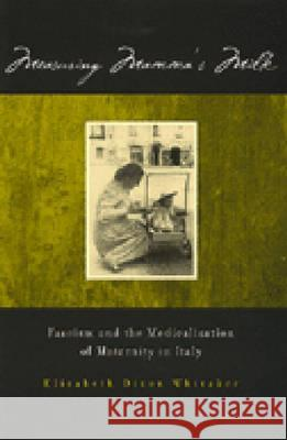 Measuring Mamma's Milk : Fascism and the Medicalization of Maternity in Italy Elizabeth Dixon Whitaker 9780472110780