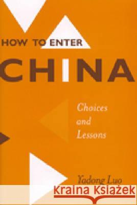 How to Enter China: Choices and Lessons Yadong Luo 9780472111886