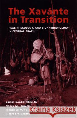 The Xavante in Transition: Health, Ecology, and Bioanthropology in Central Brazil Carlos E. a. Coimbra Nancy M. Flowers Francisco M. Salzano 9780472112524