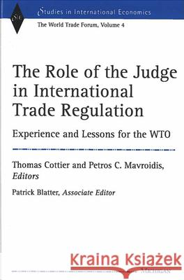 The Role of the Judge in International Trade Regulation: Experience and Lessons for the Wto Lewis C. Spence Thomas Cottier Petros C. Mavroidis 9780472113194