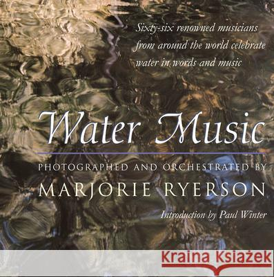 Water Music: Sixty-Six Renowned Musicians from Around the World Celebrate Water in Words and Music Marjorie Ryerson Paul Winter 9780472113385