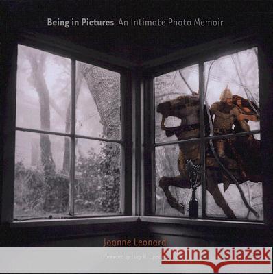 Being in Pictures: An Intimate Photo Memoir Joanne Leonard 9780472114023