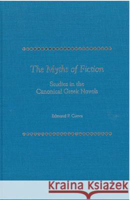 The Myths of Fiction : Studies in the Canonical Greek Novels Edmund Cueva 9780472114276