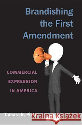 Brandishing the First Amendment: Commercial Expression in America Tamara Piety 9780472117925