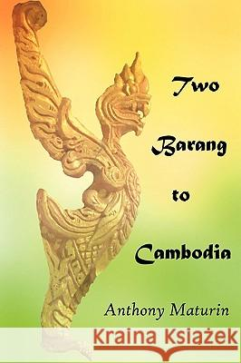 Two Barang to Cambodia Anthony Maturin 9780473145231
