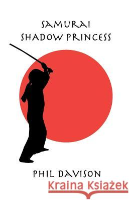 Samurai Shadow Princess Phil Davison 9780473212032