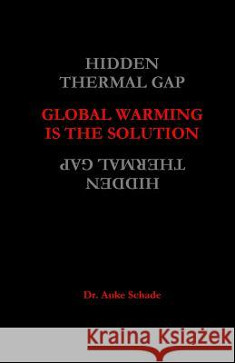Global Warming Is the Solution Dr Auke Jacominus Schade 9780473364236