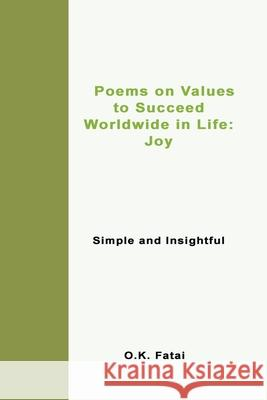 Poems on Values to Succeed Worldwide in Life - Joy: Simple and Insightful O. K. Fatai 9780473468071