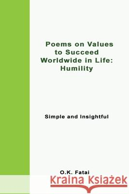 Poems on Values to Succeed Worldwide in Life - Humility: Simple and Insightful O. K. Fatai 9780473468088