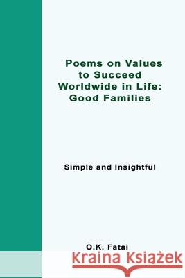 Poems on Values to Succeed Worldwide in Life - Good Families: Simple and Insightful O. K. Fatai 9780473468125