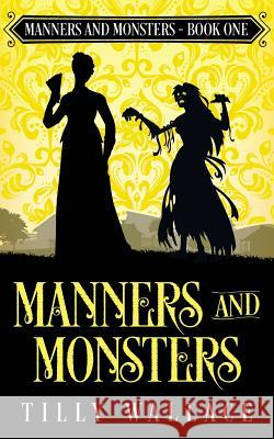 Manners and Monsters Tilly Wallace 9780473479107