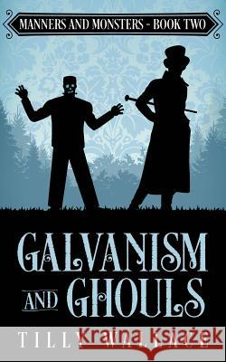 Galvanism and Ghouls Tilly Wallace 9780473488123