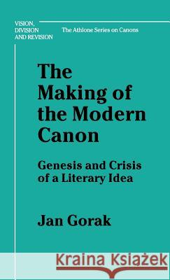 Making of the Modern Canon: Genesis and Crisis of a Literary Idea Jan Gorak 9780485113884