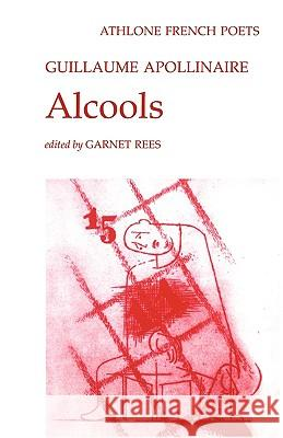 Alcools Guillaume Apollinaire Garnet Rees 9780485127089