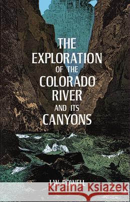 The Exploration of the Colorado River and Its Canyons John W. Powell J. W. Powell 9780486200941 Dover Publications