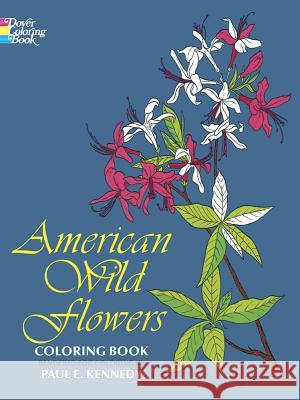 American Wild Flowers Coloring Book Paul E. Kennedy 9780486200958